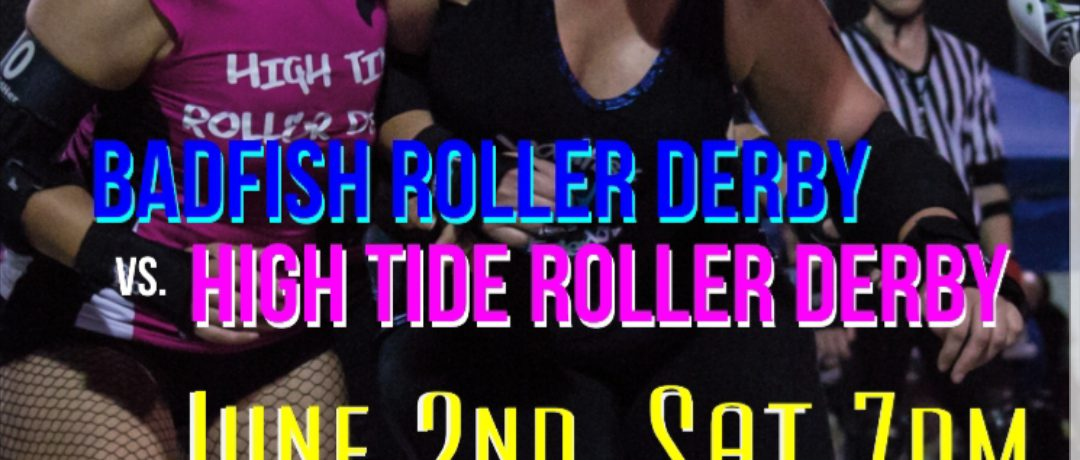 This Saturday June 2nd! Badfish Roller Derby vs. High Tide in Cypress!